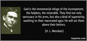 God is the immemorial refuge of the incompetent, the helpless, the ...
