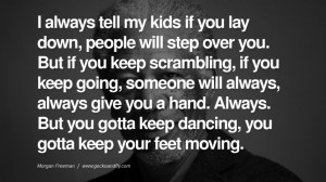 ... gotta keep your feet moving. morgan freeman quotes dead died die deat