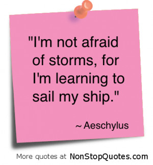 """... of Storms,for I'm learning to sail my Ship"""" ~ Confidence Quote"""