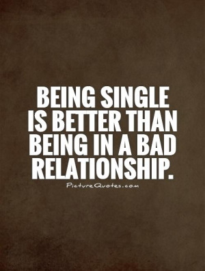 Quotes Single Quotes Being Single Quotes Bad Relationship Quotes ...