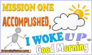 funny good morning quote mission one accomplished