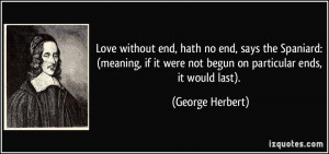Love without end, hath no end, says the Spaniard: (meaning, if it were ...