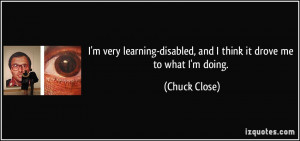 quote-i-m-very-learning-disabled-and-i-think-it-drove-me-to-what-i-m ...