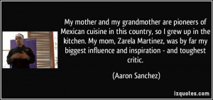 My mother and my grandmother are pioneers of Mexican cuisine in this ...
