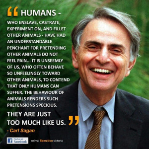 Quote from the late, great scientist Carl Sagan about how humans treat ...