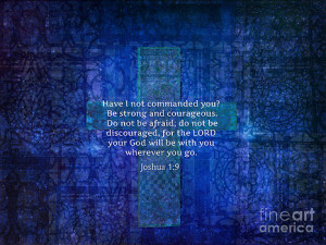 Be Strong and Courageous. Inspirational Quote Bible Verse