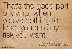 Ray Bradbury/ quote from Fahrenheit 451