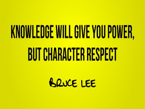 """Knowledge Quote 4: """"Knowledge will give you power, but character ..."""