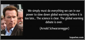 must do everything we can in our power to slow down global warming ...