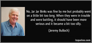 quote-no-jar-jar-binks-was-fine-by-me-but-probably-went-on-a-little ...