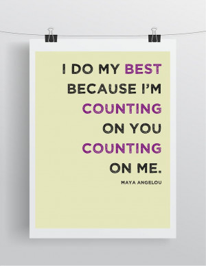 do my best because I'm counting on you counting on me. - Maya ...