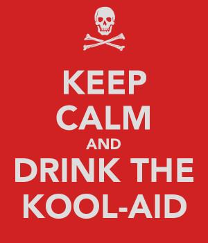 KEEP CALM AND DRINK THE KOOL-AID