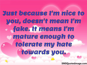 Just because I'm nice to you...