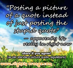 posting a picture of a quote instead of just posting the stupid quote ...