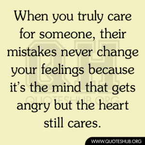 ... because it's the mind that gets angry but the heart still cares
