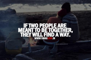 If two people are meant to be together they will find a way love quote