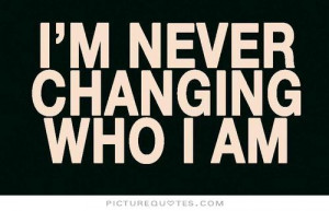 never changing who i am. Picture Quote #1