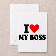 love my boss Greeting Card for