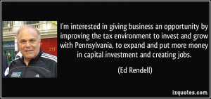 ... put more money in capital investment and creating jobs. - Ed Rendell
