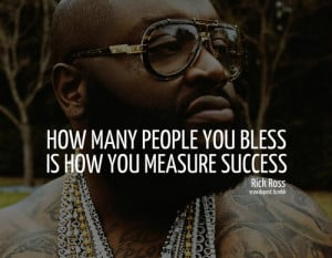 Rick ross, quotes, sayings, bless, success