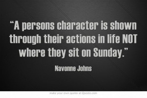 persons character is shown through their actions in life NOT where ...