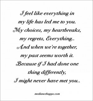 feel like everything in my life has led me to you. My choices, my ...