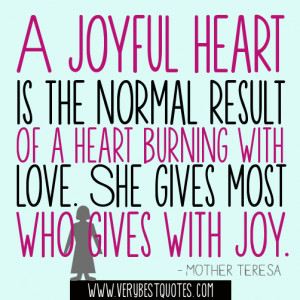 ... with love. She gives most who gives with joy.― Mother Teresa Quotes