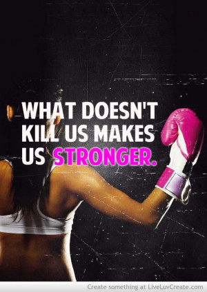 What Doesnt Kill Us Makes Us Stronger!