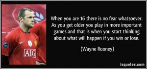 no fear whatsoever. As you get older you play in more important games ...