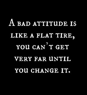 Bad Attitude Is Like A Flat Tire..