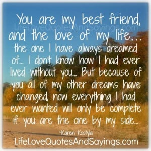 you are my best friend and the love of my life the one i have always ...
