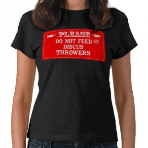 Do Not Feed The Discus Throwers T Shirt