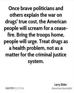 war on drugs' true cost, the American people will scream for a cease ...