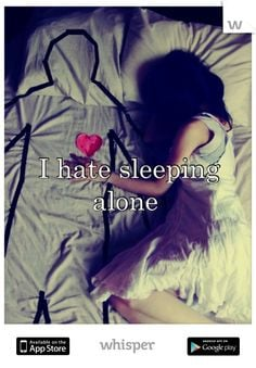 hate sleeping alone. Wish I could cuddle up to u every night!!
