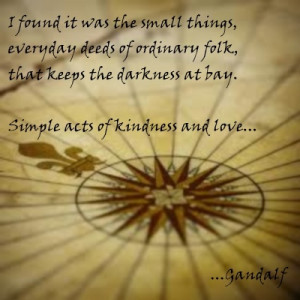 Gandalf, simple acts of kindness and love,quote from the Hobbit, an ...