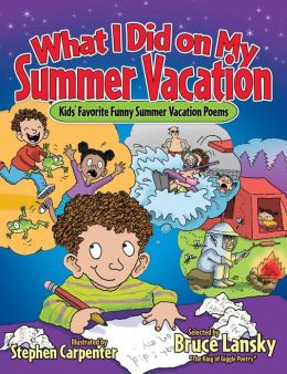 ... Did on My Summer Vacation: Kids' Favorite Funny Summer Vacation Poems