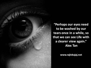 Perhaps our eyes need to be washed by our tears once in a while, so ...