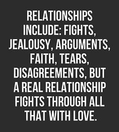 Relationships Include: Fights, Jealousy, Arguments, Faith, Tears ...