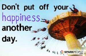 Motivational Quote - Don't put off your happiness another day.