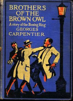 Georges Carpentier, Brother's of the Brown Owl: A Story of the Boxing ...