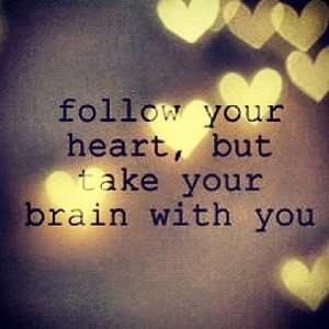 Follow your #heart, but take your brain with you.