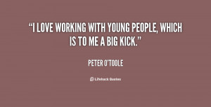 love working with young people, which is to me a big kick.""