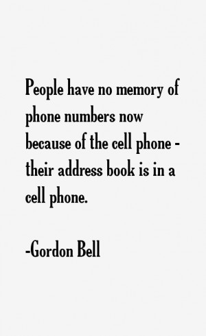 People have no memory of phone numbers now because of the cell phone ...