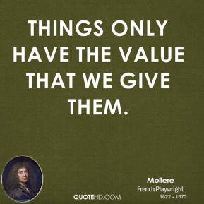 moliere-quote-things-only-have-the-value-that-we-give-them.jpg