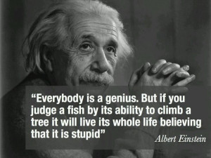 ... will live its whole life believing that it is stupid