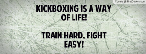 kickboxing is a way of life!train hard , Pictures , fight easy!toni ...