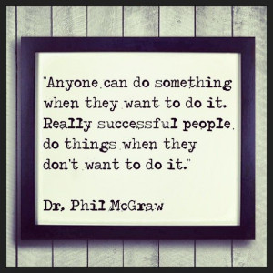"... twant to do it."" Dr. Phil McGraw #quotes #motivation #inspiration"