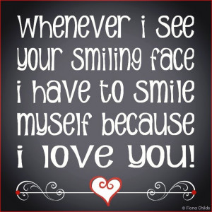 ... See Your Smiling Face I Have To Smile Myself Because I Love You