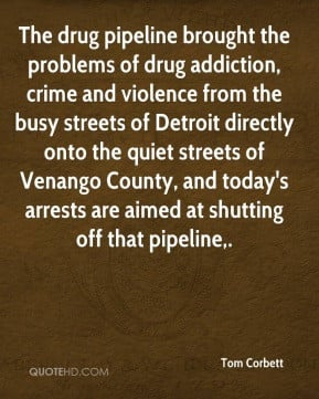 Tom Corbett - The drug pipeline brought the problems of drug addiction ...