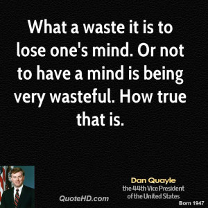 dan-quayle-dan-quayle-what-a-waste-it-is-to-lose-ones-mind-or-not-to ...